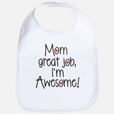 Mom, Great job, Im Awesome! Bib