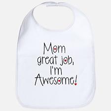 Mom, Great job, Im Awesome! Bib