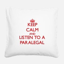 Keep Calm and Listen to a Paralegal Square Canvas
