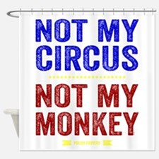 Not My Circus Not My Monkey Shower Curtain