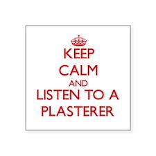 Keep Calm and Listen to a Plasterer Sticker