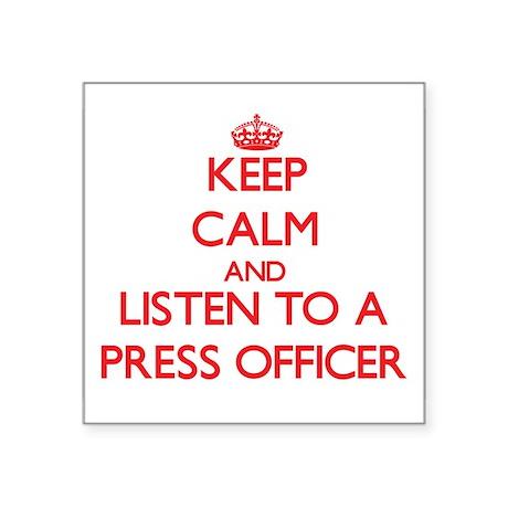 Keep Calm and Listen to a Press Officer Sticker