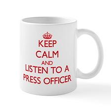 Keep Calm and Listen to a Press Officer Mugs
