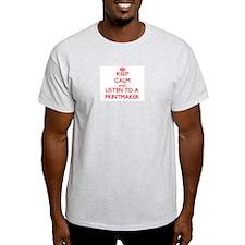 Keep Calm and Listen to a Printmaker T-Shirt
