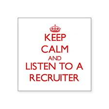 Keep Calm and Listen to a Recruiter Sticker