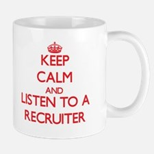 Keep Calm and Listen to a Recruiter Mugs
