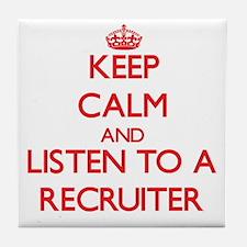 Keep Calm and Listen to a Recruiter Tile Coaster