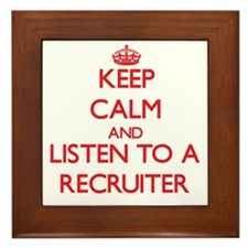 Keep Calm and Listen to a Recruiter Framed Tile