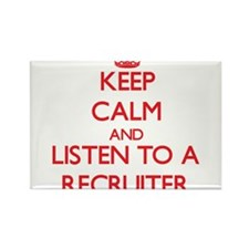 Keep Calm and Listen to a Recruiter Magnets