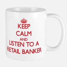 Keep Calm and Listen to a Retail Banker Mugs