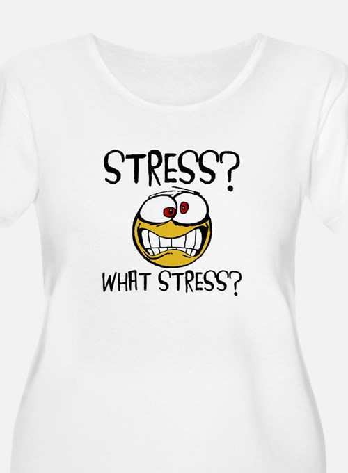 What Stress Plus Size T-Shirt