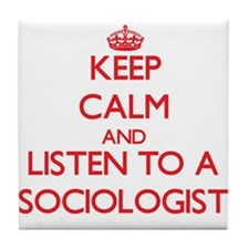 Keep Calm and Listen to a Sociologist Tile Coaster