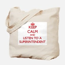 Keep Calm and Listen to a Superintendent Tote Bag