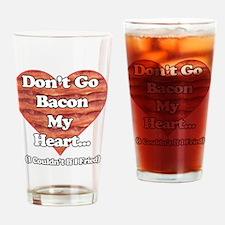 Dont Go Bacon My Heart Mug Drinking Glass