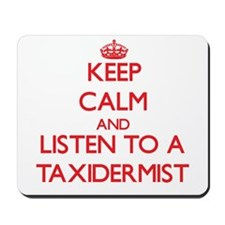 Keep Calm and Listen to a Taxidermist Mousepad