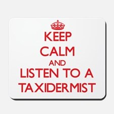 Keep Calm and Listen to a Taxidermist Mousepad
