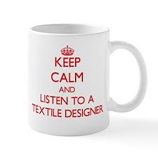 Keep Calm and Listen to a Textile Designer Mugs