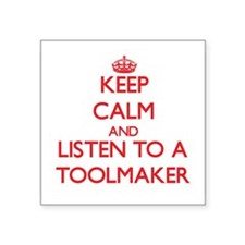 Keep Calm and Listen to a Toolmaker Sticker