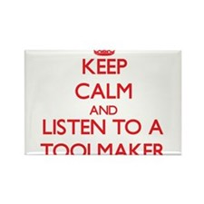 Keep Calm and Listen to a Toolmaker Magnets