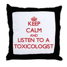 Keep Calm and Listen to a Toxicologist Throw Pillo
