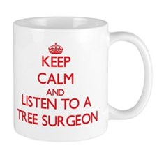 Keep Calm and Listen to a Tree Surgeon Mugs