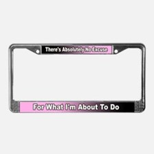 There's Absolutely No Excuse -License Plate Frame