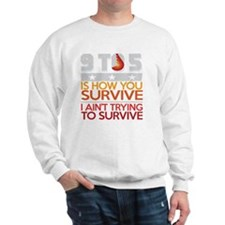 9 to 5 is how you survive I aint trying Sweater