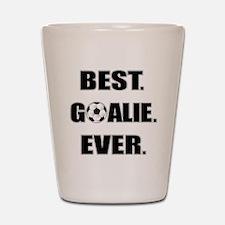 Best. Goalie. Ever. Shot Glass