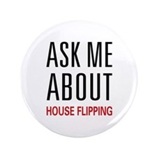 "Ask Me House Flipping 3.5"" Button"