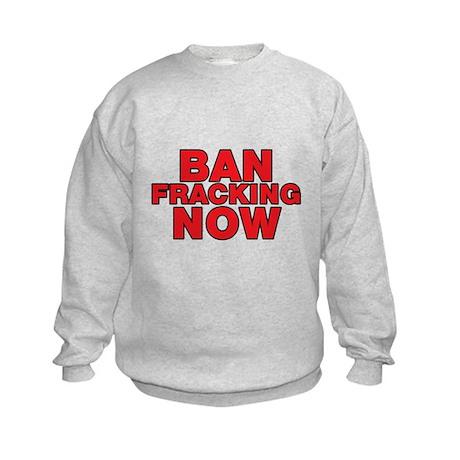 BAN FRACKING NOW Kids Sweatshirt