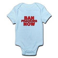 BAN FRACKING NOW Infant Bodysuit