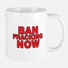 BAN FRACKING NOW Mug