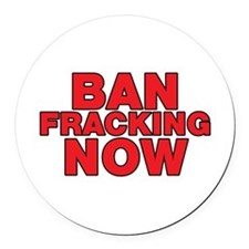 BAN FRACKING NOW Round Car Magnet