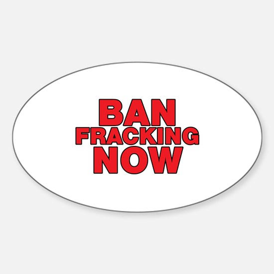 BAN FRACKING NOW Sticker (Oval)