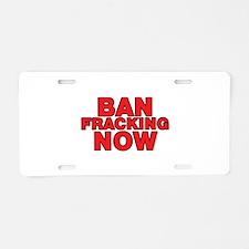 BAN FRACKING NOW Aluminum License Plate