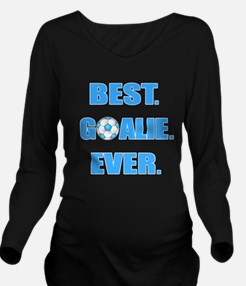 Best. Goalie. Ever. Long Sleeve Maternity T-Shirt