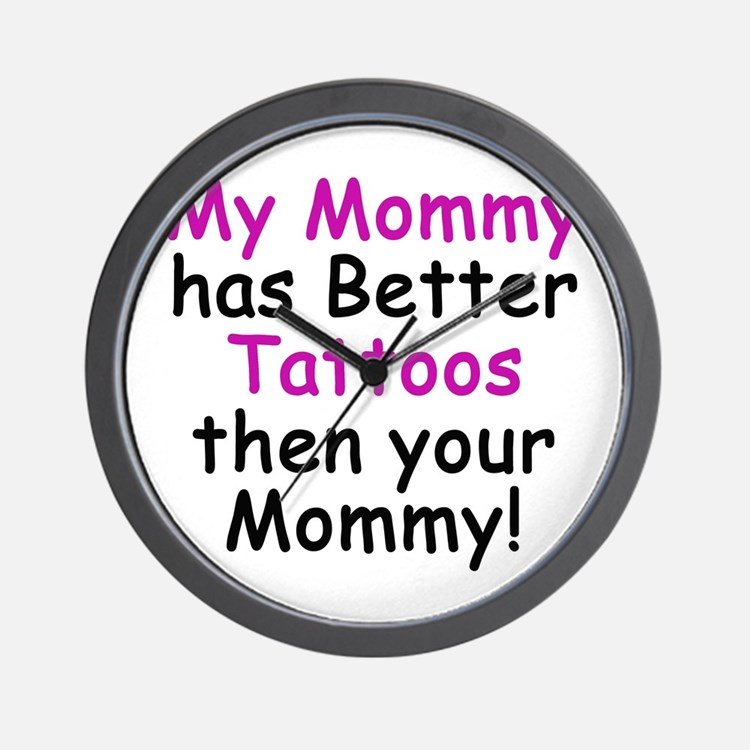 My Mommy has better Tattoos Wall Clock