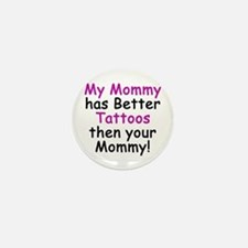 My Mommy has better Tattoos Mini Button