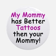 My Mommy has better Tattoos Ornament (Round)