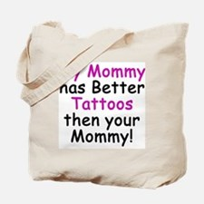 My Mommy has better Tattoos Tote Bag