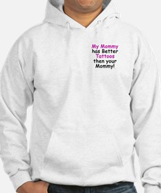 My Mommy has better Tattoos Hoodie
