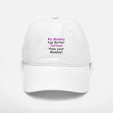 My Mommy has better Tattoos Baseball Baseball Cap