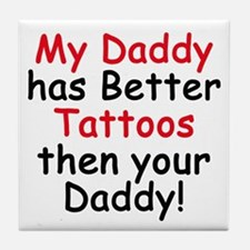 My Daddy has Better Tattoos Tile Coaster