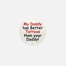 My Daddy has Better Tattoos Mini Button