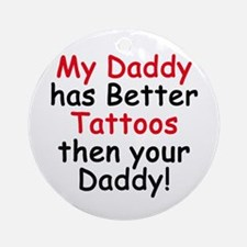 My Daddy has Better Tattoos Ornament (Round)