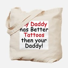 My Daddy has Better Tattoos Tote Bag