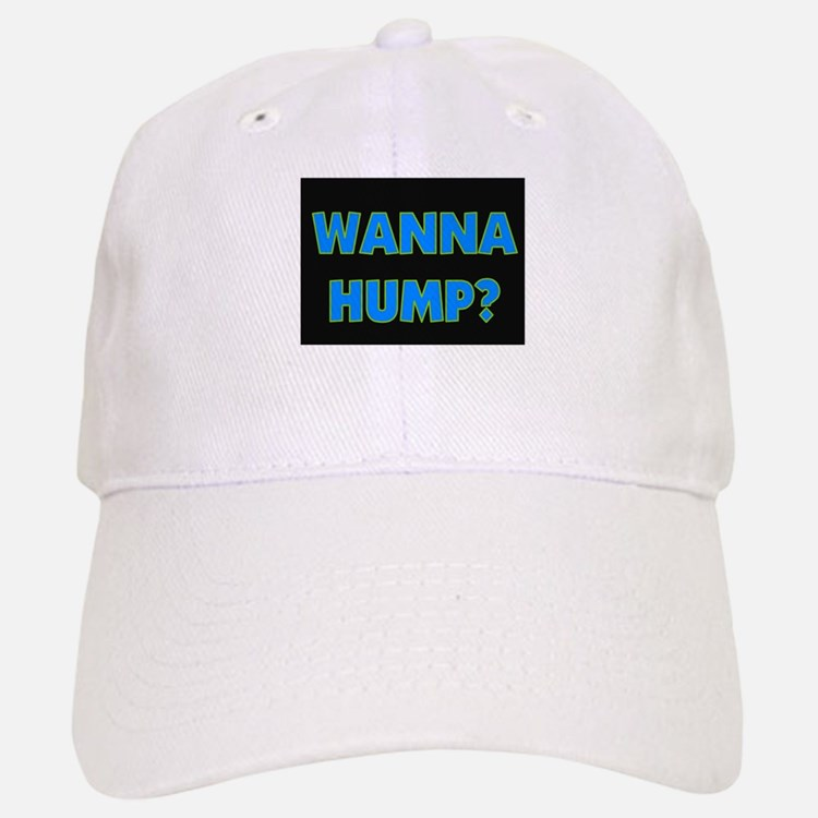 WANNA HUMP? Baseball Baseball Cap