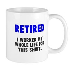 Retired worked whole life Mug
