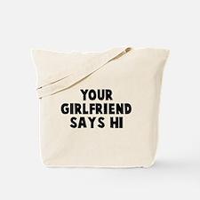 Your girlfriend boyfriend says hi Tote Bag