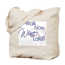 Walk Now, Wine Later Tote Bag